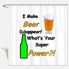 I Make Beer Disappear.. Shower Curtain