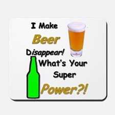 I Make Beer Disappear.. Mousepad