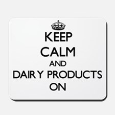 Keep calm and Dairy Products ON Mousepad
