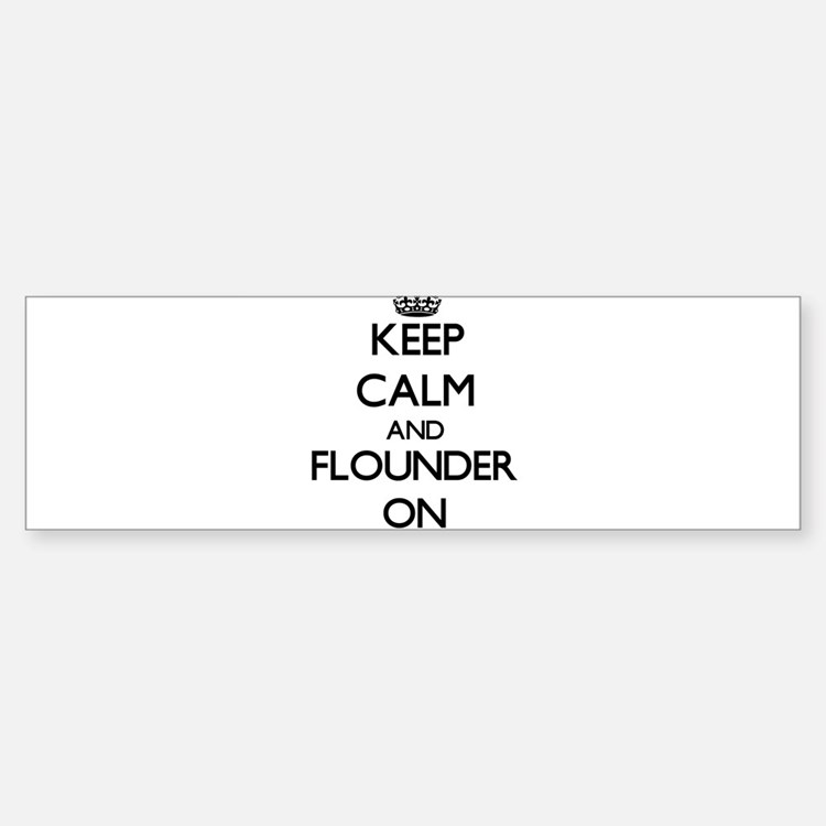 Keep calm and Flounder ON Bumper Bumper Bumper Sticker