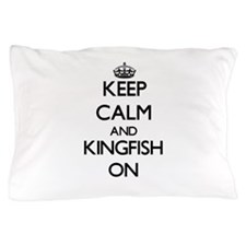 Keep calm and Kingfish ON Pillow Case