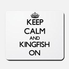 Keep calm and Kingfish ON Mousepad