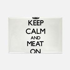 Keep calm and Meat ON Magnets