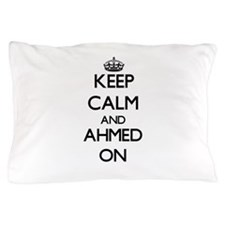 Keep Calm and Ahmed ON Pillow Case