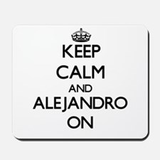 Keep Calm and Alejandro ON Mousepad