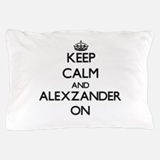 Keep Calm and Alexzander ON Pillow Case