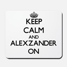 Keep Calm and Alexzander ON Mousepad