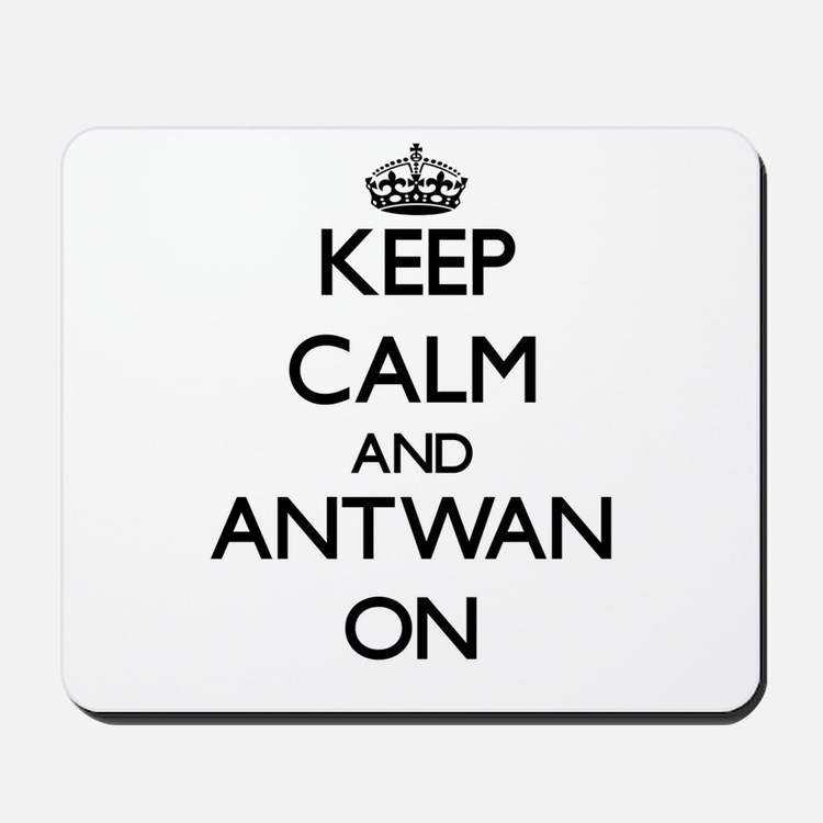 Keep Calm and Antwan ON Mousepad