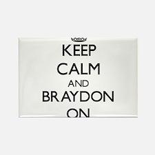 Keep Calm and Braydon ON Magnets