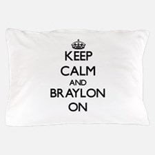 Keep Calm and Braylon ON Pillow Case