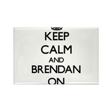 Keep Calm and Brendan ON Magnets