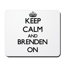 Keep Calm and Brenden ON Mousepad
