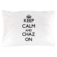 Keep Calm and Chaz ON Pillow Case