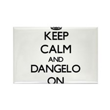 Keep Calm and Dangelo ON Magnets