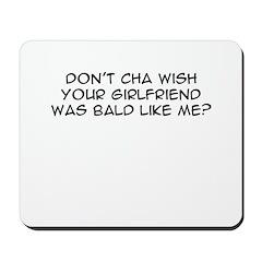 'Don't cha wish...bald like me' Mousepad
