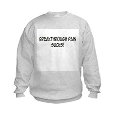 'Breakthrough Pain Sucks!' Sweatshirt