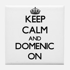 Keep Calm and Domenic ON Tile Coaster