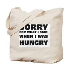Sorry for being hungry Tote Bag