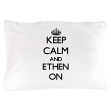 Keep Calm and Ethen ON Pillow Case