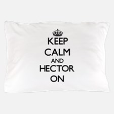 Keep Calm and Hector ON Pillow Case