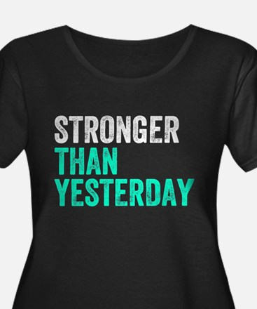 Stronger Than Yesterday Plus Size T-Shirt