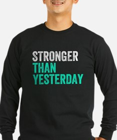 Stronger Than Yesterday Long Sleeve T-Shirt