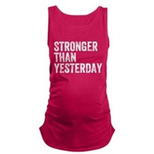 Stronger Than Yesterday Maternity Tank Top