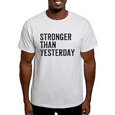 Stronger Than Yesterday T-Shirt