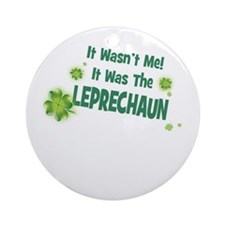 IT WASNT ME IT WAS THE LEPRECHAUN Ornament (Round)