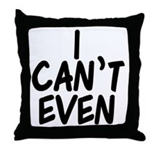 I Can't Even Throw Pillow