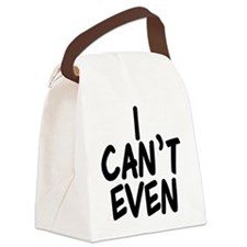 I Can't Even Canvas Lunch Bag