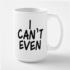 I Can't Even Large Mug