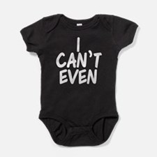 I Can't Even Baby Bodysuit