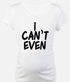 I Can't Even Shirt