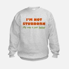 I'm Not Stubborn Sweatshirt