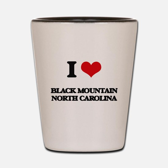 I love Black Mountain North Carolina Shot Glass