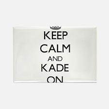 Keep Calm and Kade ON Magnets
