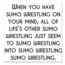 When You Have Sumo Wrestling On Your Mind Square C