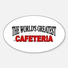 """""""The World's Greatest Cafeteria"""" Oval Decal"""