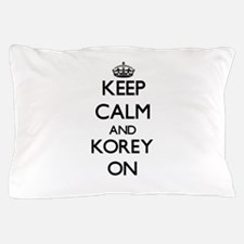 Keep Calm and Korey ON Pillow Case