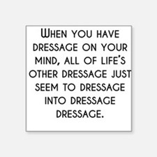 When You Have Dressage On Your Mind Sticker