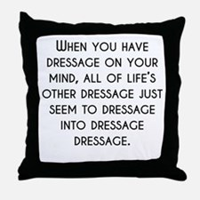 When You Have Dressage On Your Mind Throw Pillow