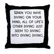 When You Have Diving On Your Mind Throw Pillow