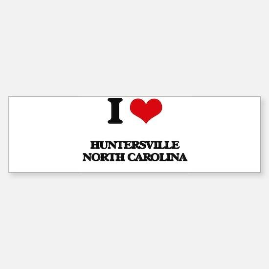 I love Huntersville North Carolina Bumper Bumper Bumper Sticker