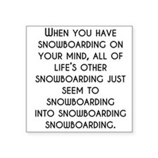 When You Have Snowboarding On Your Mind Sticker