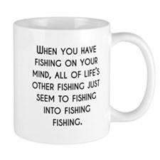 When You Have Fishing On Your Mind Mugs