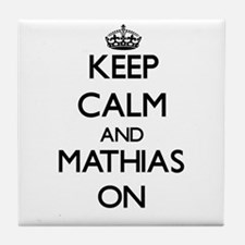 Keep Calm and Mathias ON Tile Coaster