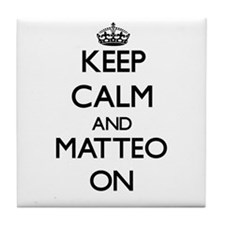 Keep Calm and Matteo ON Tile Coaster
