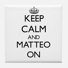 Keep Calm and Matteo ON Tile Coaster