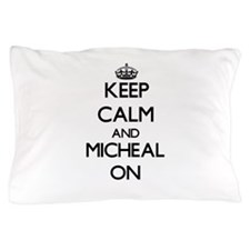 Keep Calm and Micheal ON Pillow Case